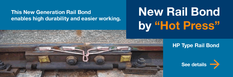 "New Rail Bond by ""Hot Press"" - (HP Type Rail Bond)This New Generation Rail Bond enables high durability and easier working."